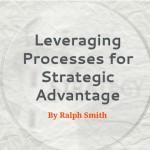 Leveraging Processes for Strategic Advantage